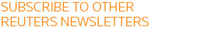 SUBSCRIBE TO OTHER REUTERS NEWSLETTERS