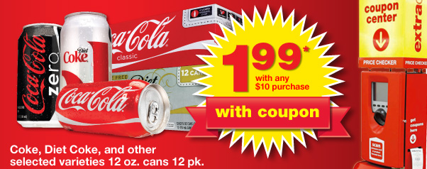 Get a Coke, Diet Coke, and other selected varieties 12 oz. cans 12 pk. for a $1.99 with any $10 purchase with coupon.*