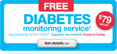 FREE Diabetes monitoring service* Sponsored by ACCU-CHEK.(R) Supplies are limited! Come in today. Get details>>