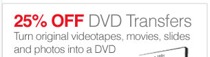 25% off DVD Transfers Turn original videotapes, movies, slides and photographs into a DVD